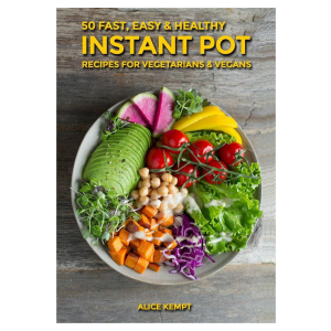 50 Fast, Easy & Healthy Instant Pot Recipes for Vegetarians & Vegans