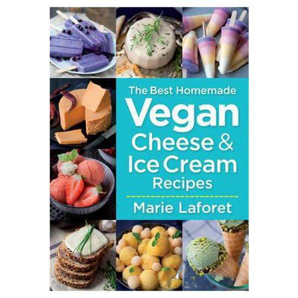Best Homemade Vegan Cheese and Ice Cream Recipes