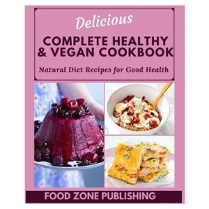 Delicious Complete Healthy & Vegan Cookbook