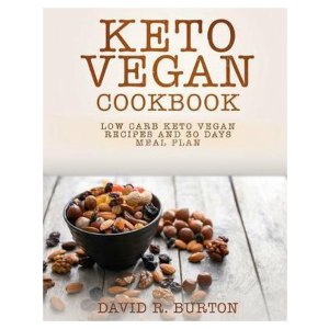 Keto Vegan Cookbook: Easy And Delicious Low Carb Keto Vegan Recipes With 30 Days Meal Plan For Weight Loss