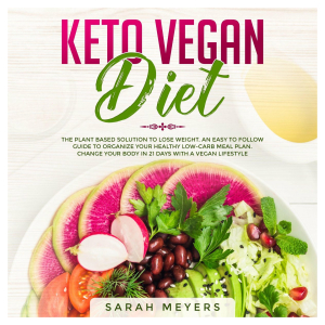 Keto Vegan Diet: The Plant Based Solution to Lose Weight. An Easy to Follow Guide to Organize Your Healthy Low-Carb Meal Plan. Change Your Body in 21 Days with a Vegan Lifestyle