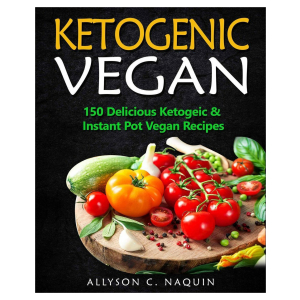Ketogenic Vegan: 150 Keto and Instant Pot Vegan Recipes