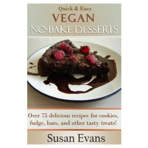 Quick & Easy Vegan No-Bake Desserts Cookbook