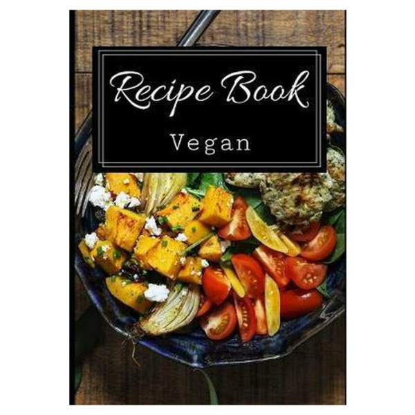 Recipe Book Vegan: A Beautifully Designed Recipe Book Notebook Journal To Write In All Your Favorite Vegan Recipes-7x10 Inches- 120 Pages