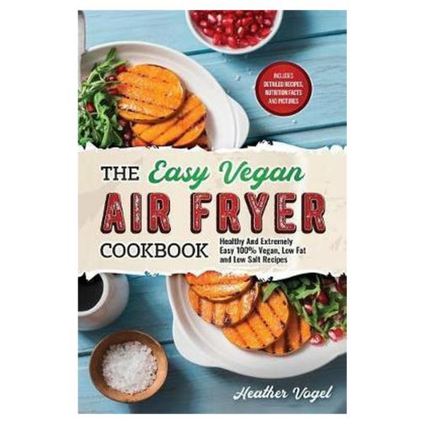 The Easy Vegan Air Fryer Cookbook